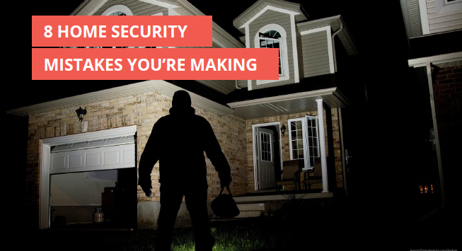 8 Home Security Mistakes you're Making
